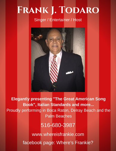 Frank J. Todaro - South Florida Crooner - Elegantly presenting The Great American Songbook and Italian Standards in Delray Beach, Boca Raton and the Palm Beaches.  Lt. Governor UNICO National